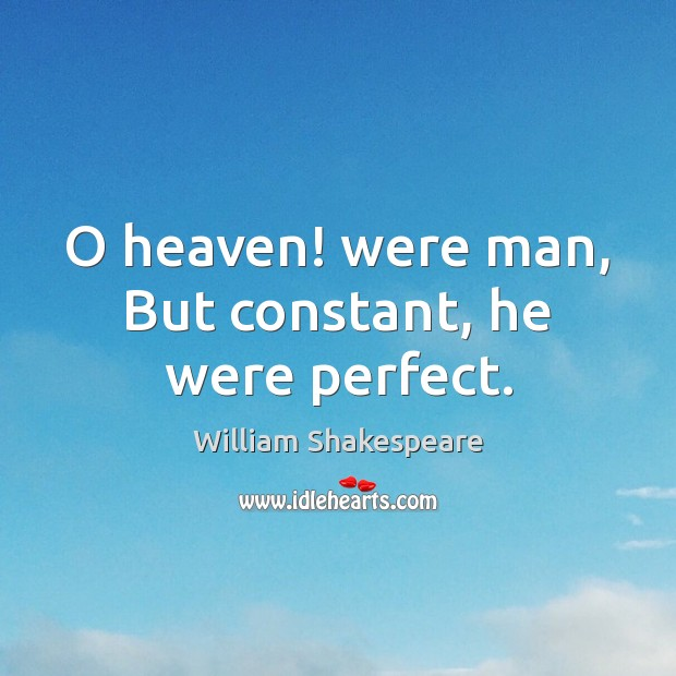 O heaven! were man, But constant, he were perfect. Image