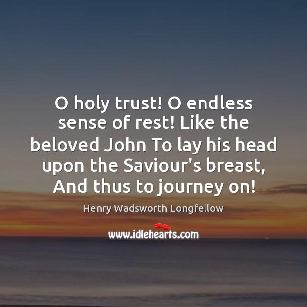 Image, O holy trust! O endless sense of rest! Like the beloved John