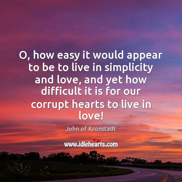 O, how easy it would appear to be to live in simplicity John of Kronstadt Picture Quote