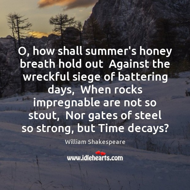O, how shall summer's honey breath hold out  Against the wreckful siege William Shakespeare Picture Quote