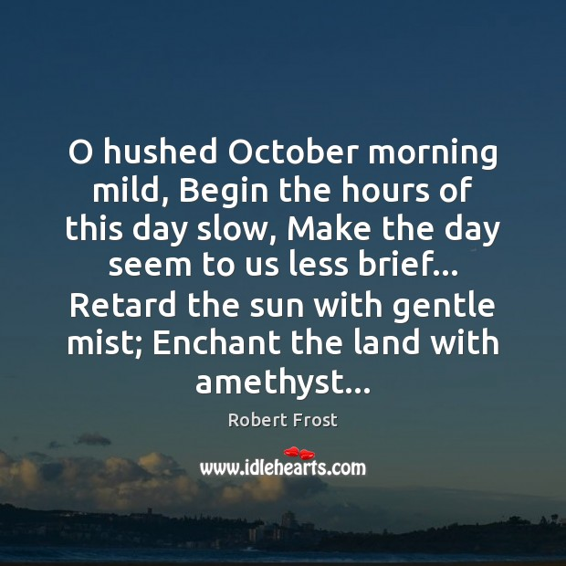 Image, O hushed October morning mild, Begin the hours of this day slow,