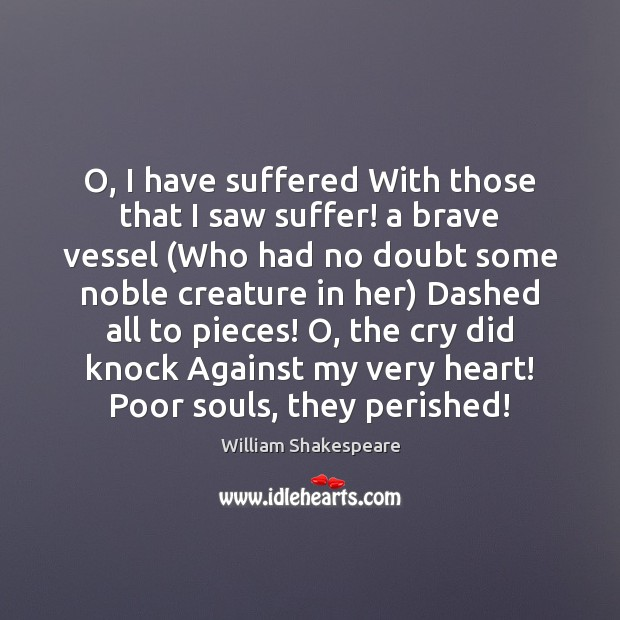 O, I have suffered With those that I saw suffer! a brave William Shakespeare Picture Quote