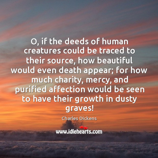 Image, O, if the deeds of human creatures could be traced to their