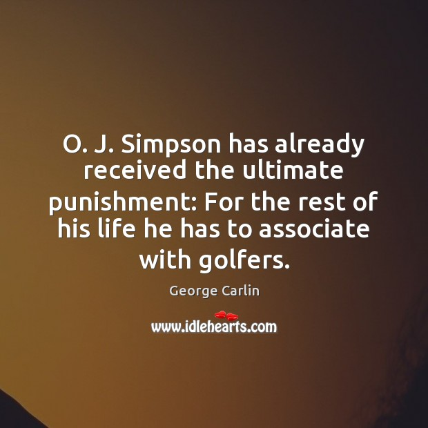 O. J. Simpson has already received the ultimate punishment: For the rest George Carlin Picture Quote