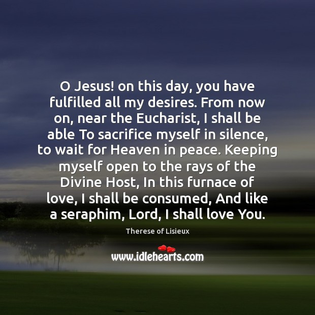 Image, O Jesus! on this day, you have fulfilled all my desires. From
