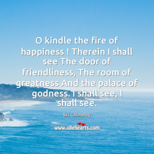 O kindle the fire of happiness ! Therein I shall see The door Image