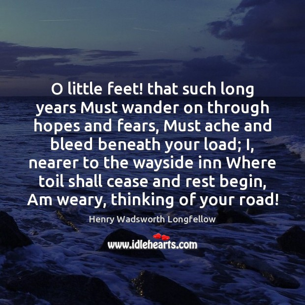 Image, O little feet! that such long years Must wander on through hopes