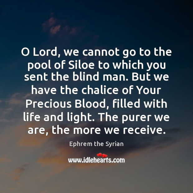 O Lord, we cannot go to the pool of Siloe to which Image
