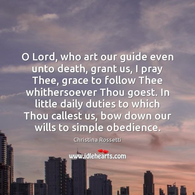 O Lord, who art our guide even unto death, grant us, I Christina Rossetti Picture Quote