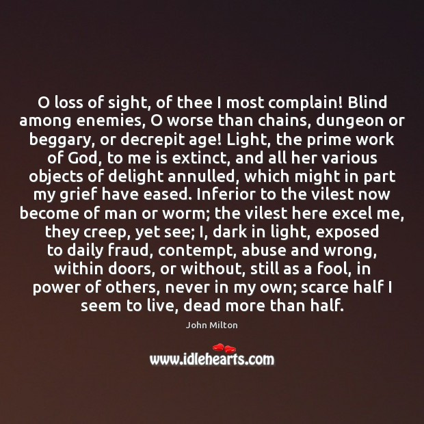 Image, O loss of sight, of thee I most complain! Blind among enemies,