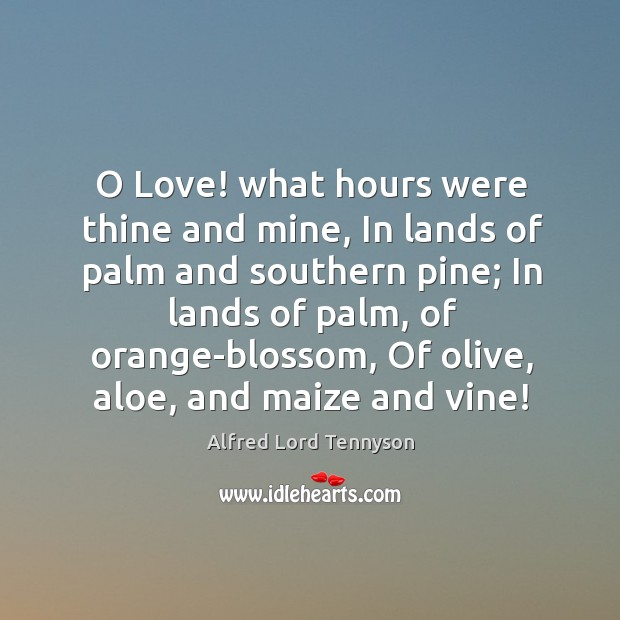 Image, O Love! what hours were thine and mine, In lands of palm