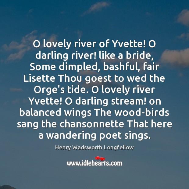 Image, O lovely river of Yvette! O darling river! like a bride, Some