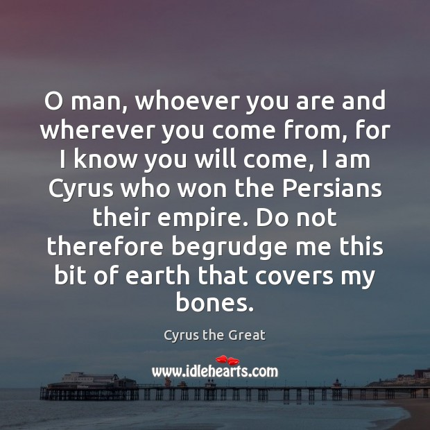 Image, O man, whoever you are and wherever you come from, for I