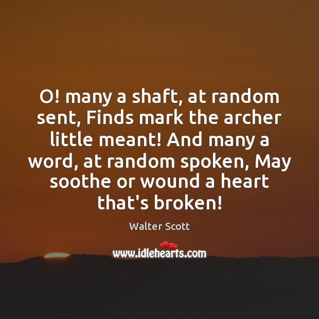 O! many a shaft, at random sent, Finds mark the archer little Walter Scott Picture Quote