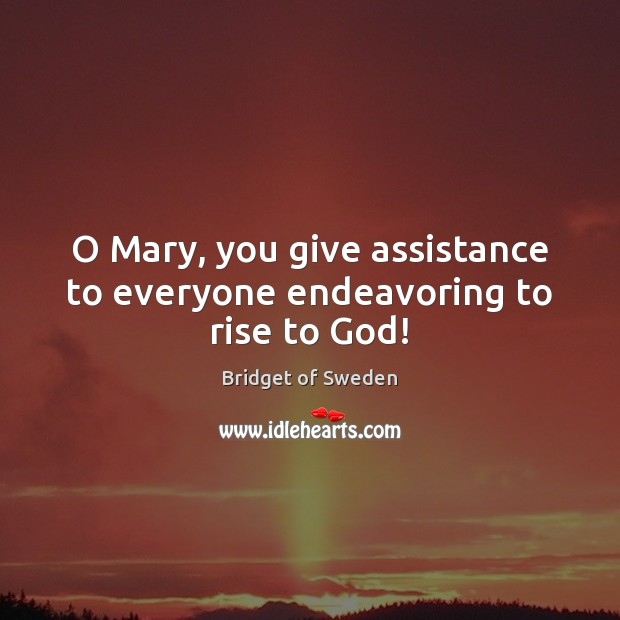 Image, O Mary, you give assistance to everyone endeavoring to rise to God!