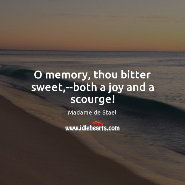 O memory, thou bitter sweet,–both a joy and a scourge! Madame de Stael Picture Quote