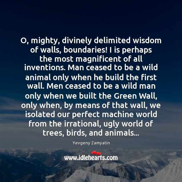 Image, O, mighty, divinely delimited wisdom of walls, boundaries! I is perhaps the