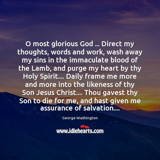 Image, O most glorious God … Direct my thoughts, words and work, wash away
