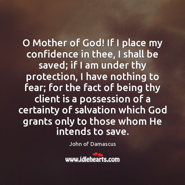 O Mother of God! If I place my confidence in thee, I John of Damascus Picture Quote