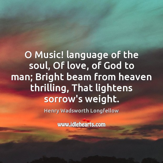 Image, O Music! language of the soul, Of love, of God to man;