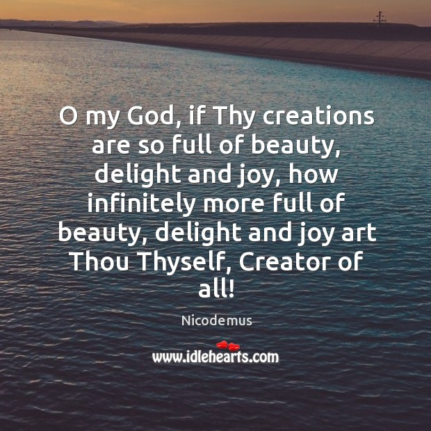 O my God, if Thy creations are so full of beauty, delight Image