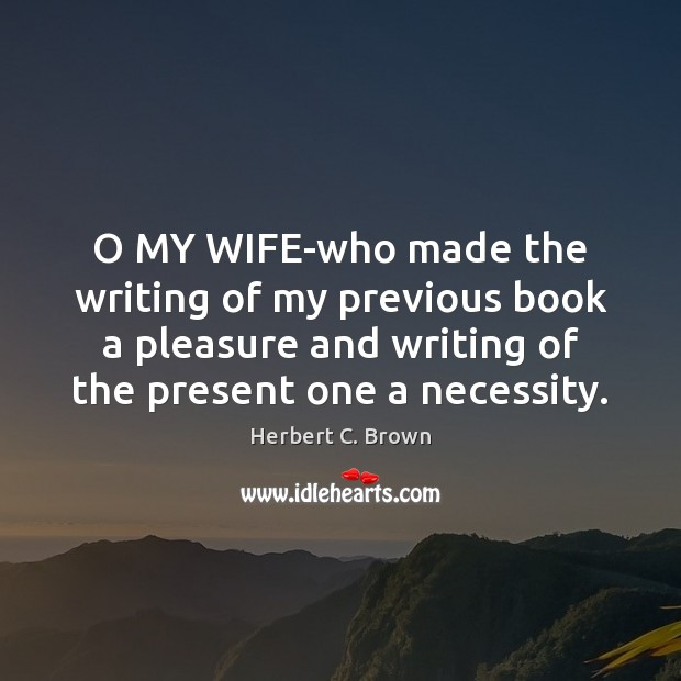 O MY WIFE-who made the writing of my previous book a pleasure Image