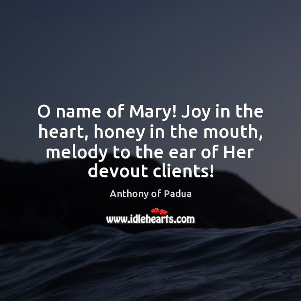 Image, O name of Mary! Joy in the heart, honey in the mouth,