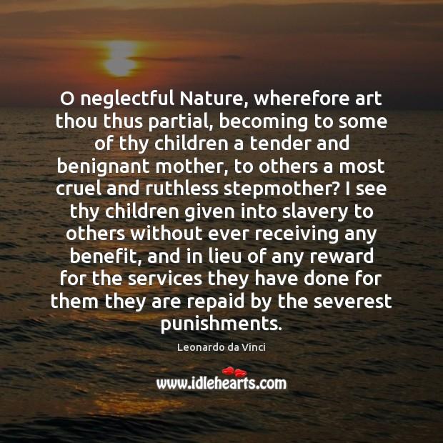 O neglectful Nature, wherefore art thou thus partial, becoming to some of Leonardo da Vinci Picture Quote