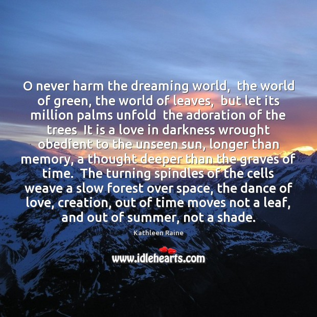 O never harm the dreaming world,  the world of green, the world Image