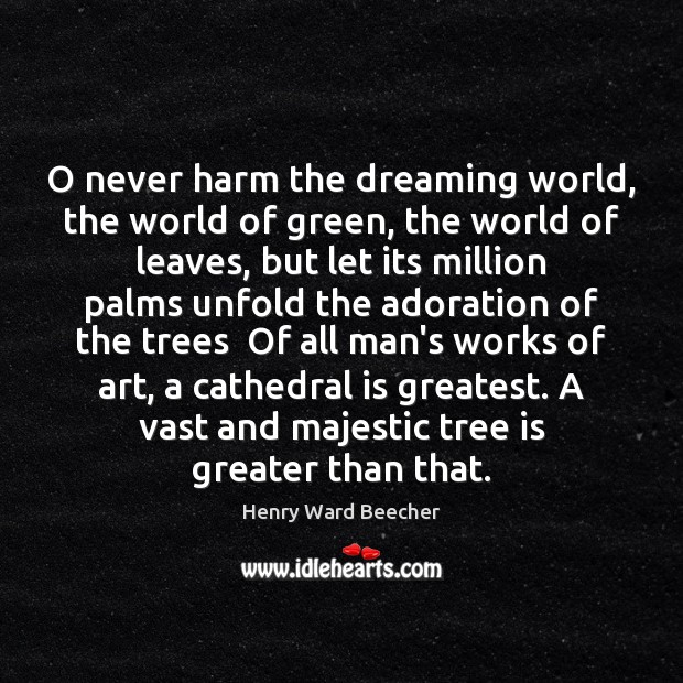 Image, O never harm the dreaming world, the world of green, the world