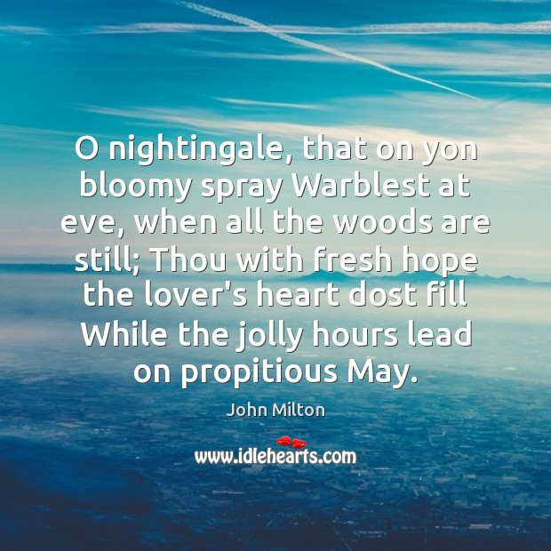 O nightingale, that on yon bloomy spray Warblest at eve, when all John Milton Picture Quote