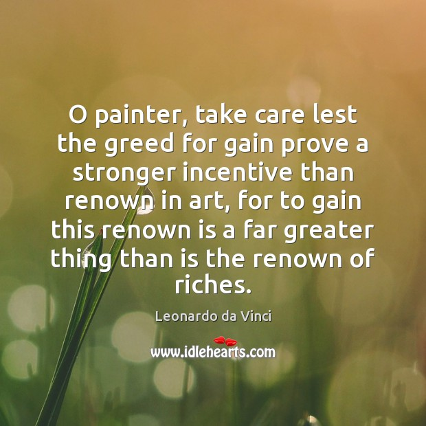 Image, O painter, take care lest the greed for gain prove a stronger