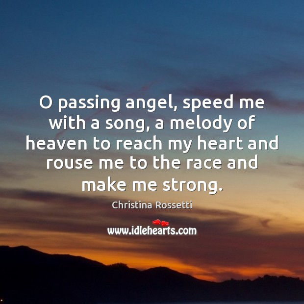 O passing angel, speed me with a song, a melody of heaven Christina Rossetti Picture Quote