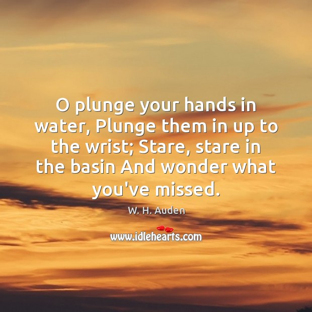 O plunge your hands in water, Plunge them in up to the Image