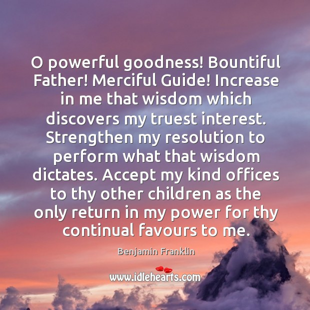 Image, O powerful goodness! Bountiful Father! Merciful Guide! Increase in me that wisdom