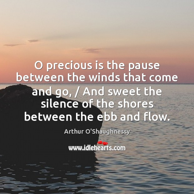 Image, O precious is the pause between the winds that come and go, /