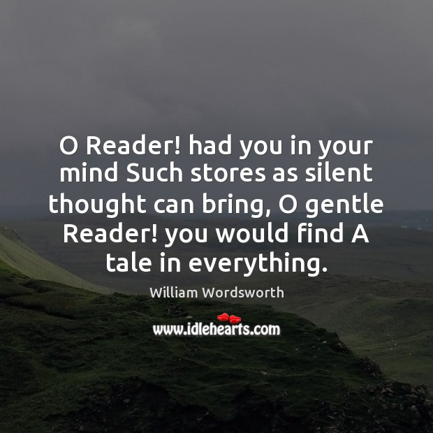 O Reader! had you in your mind Such stores as silent thought William Wordsworth Picture Quote