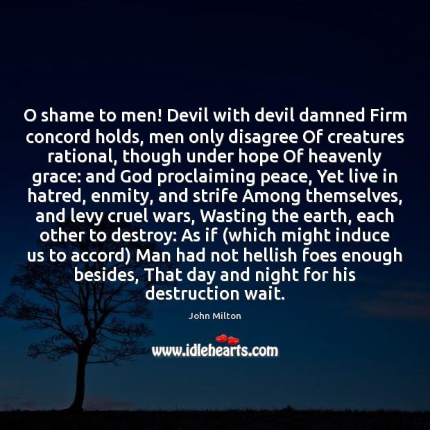 Image, O shame to men! Devil with devil damned Firm concord holds, men