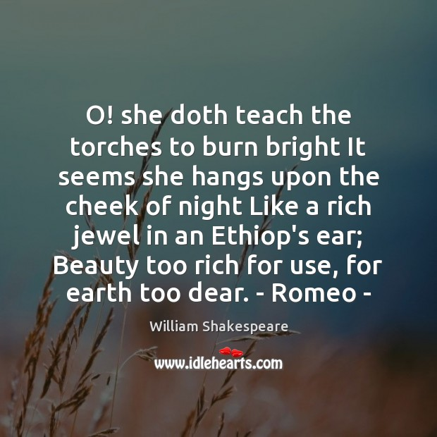 Image, O! she doth teach the torches to burn bright It seems she