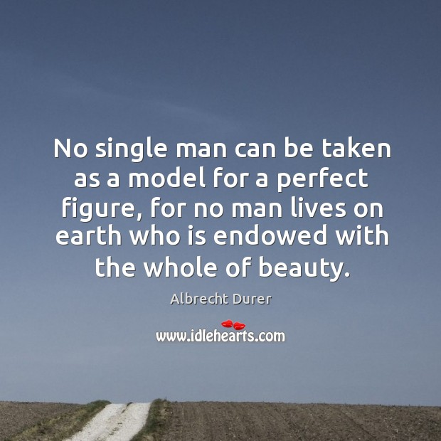 Image, O single man can be taken as a model for a perfect figure
