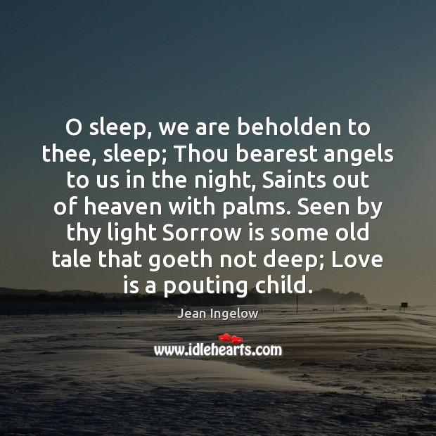 O sleep, we are beholden to thee, sleep; Thou bearest angels to Image
