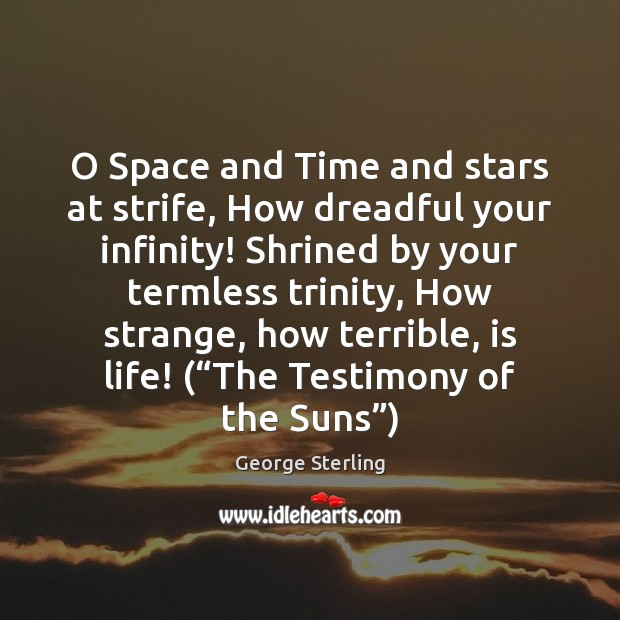 O Space and Time and stars at strife, How dreadful your infinity! Image