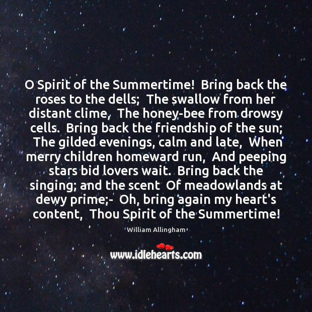 O Spirit of the Summertime!  Bring back the roses to the dells; William Allingham Picture Quote