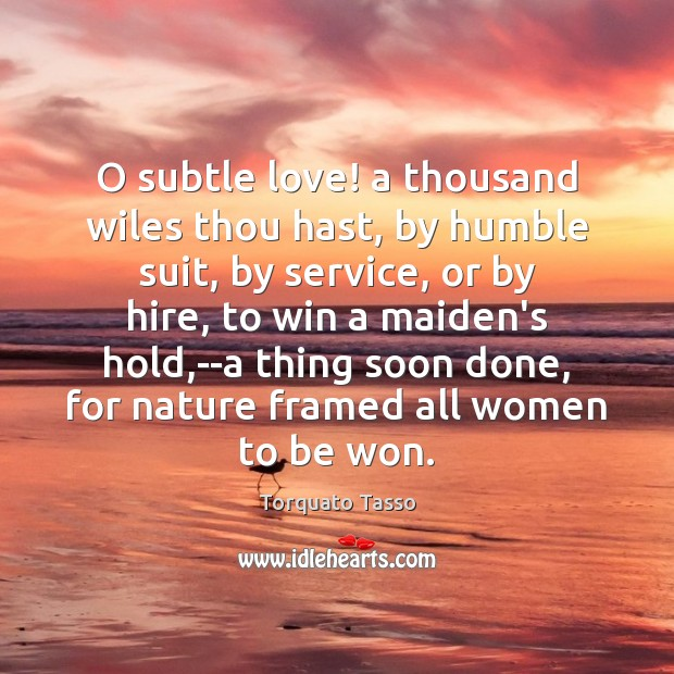 Image, O subtle love! a thousand wiles thou hast, by humble suit, by