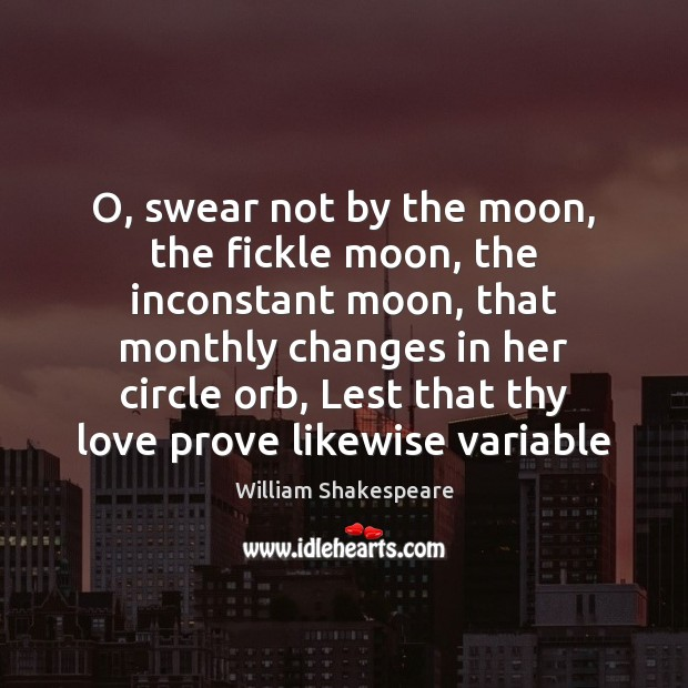 O, swear not by the moon, the fickle moon, the inconstant moon, Image