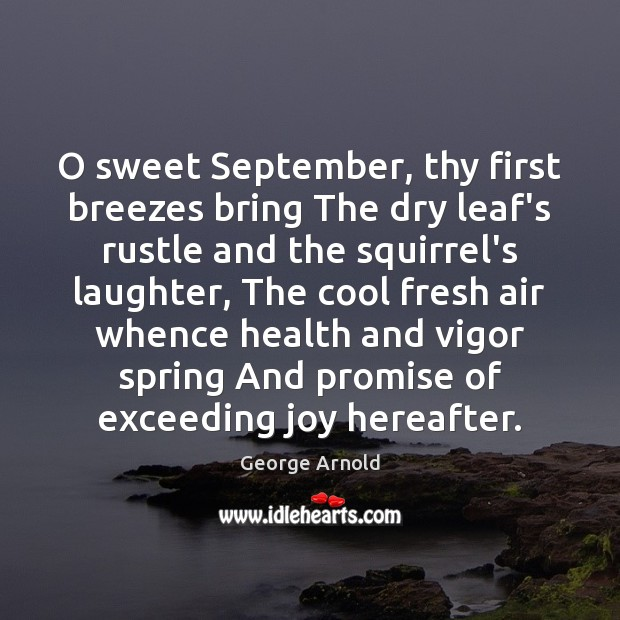 O sweet September, thy first breezes bring The dry leaf's rustle and Image