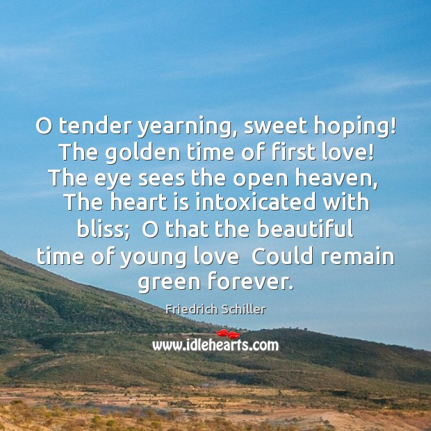 Image, O tender yearning, sweet hoping!  The golden time of first love!  The