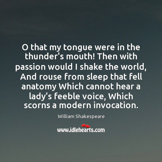 Image, O that my tongue were in the thunder's mouth! Then with passion