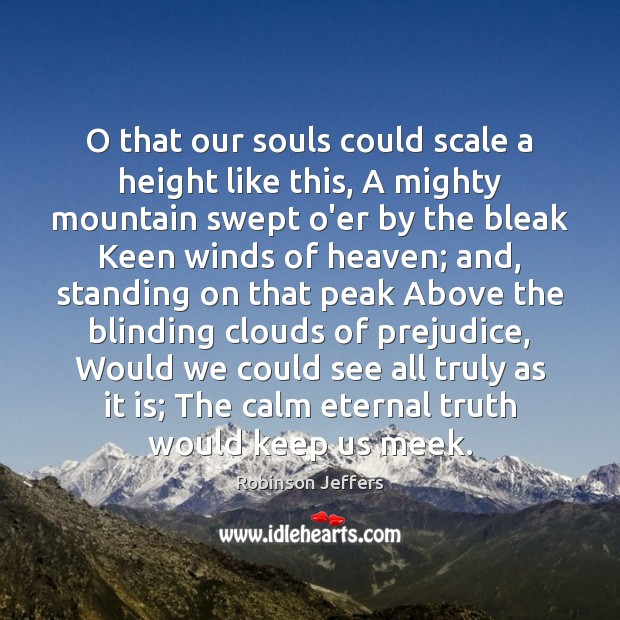 O that our souls could scale a height like this, A mighty Eternal Truth Quotes Image