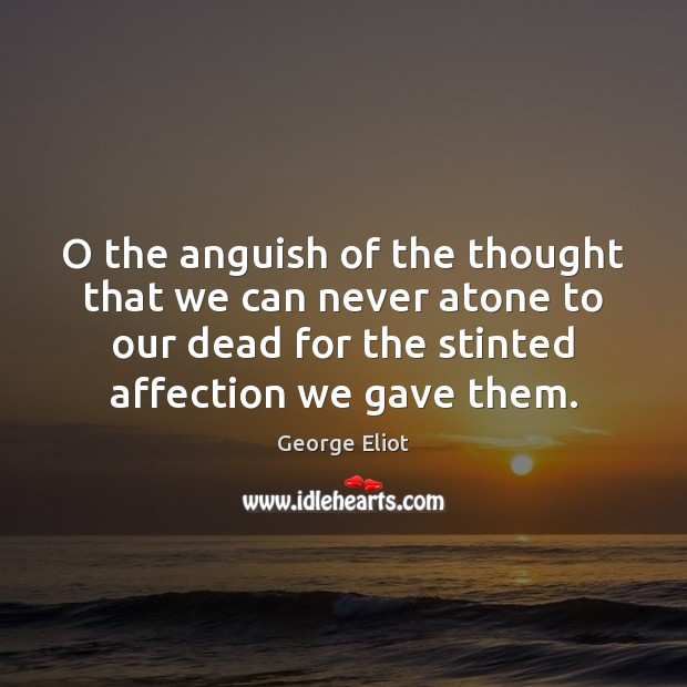 Image, O the anguish of the thought that we can never atone to